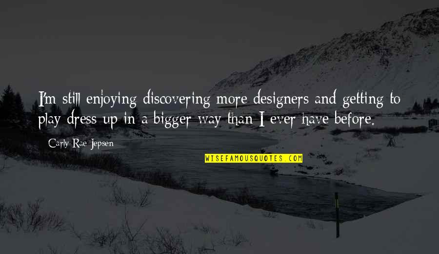 Enjoying The Now Quotes By Carly Rae Jepsen: I'm still enjoying discovering more designers and getting