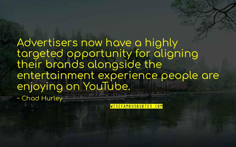 Enjoying The Now Quotes By Chad Hurley: Advertisers now have a highly targeted opportunity for