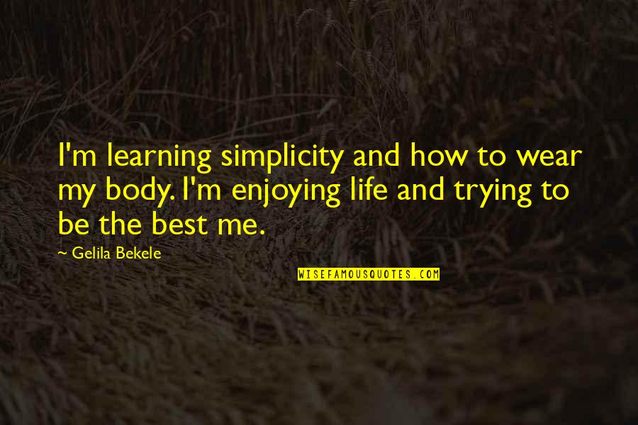 Enjoying The Now Quotes By Gelila Bekele: I'm learning simplicity and how to wear my