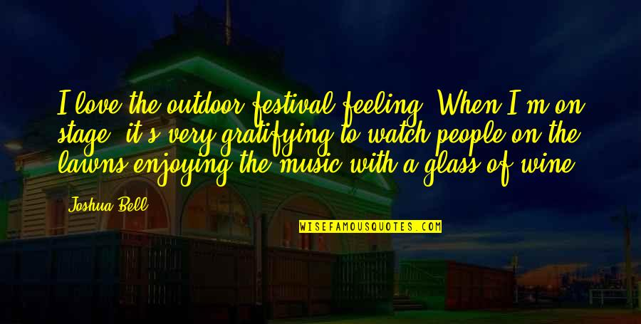 Enjoying The Now Quotes By Joshua Bell: I love the outdoor festival feeling. When I'm