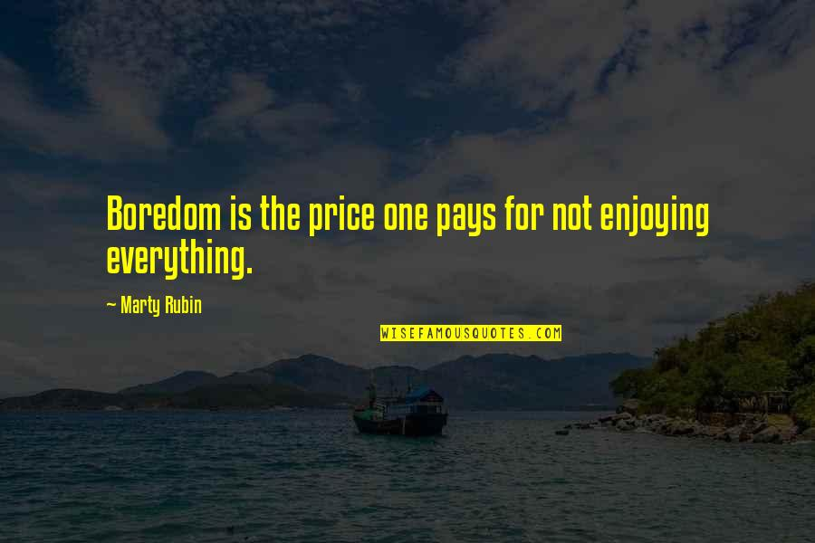 Enjoying The Now Quotes By Marty Rubin: Boredom is the price one pays for not