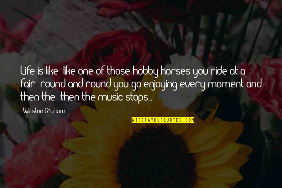 Enjoying The Ride Quotes By Winston Graham: Life is like--like one of those hobby-horses you