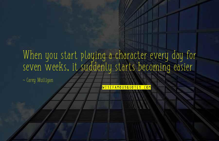 Enjoying With My Cousins Quotes By Carey Mulligan: When you start playing a character every day