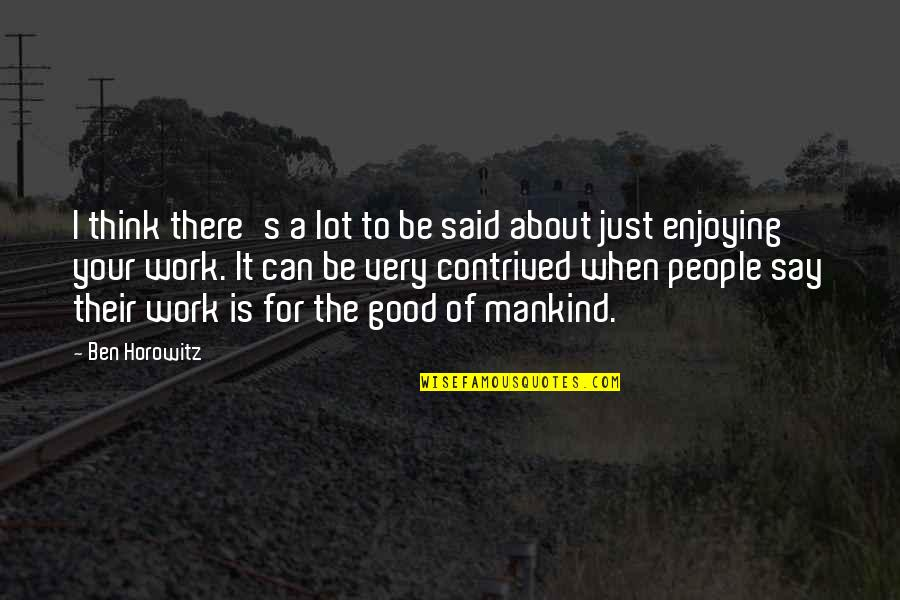 Enjoying Work Quotes By Ben Horowitz: I think there's a lot to be said