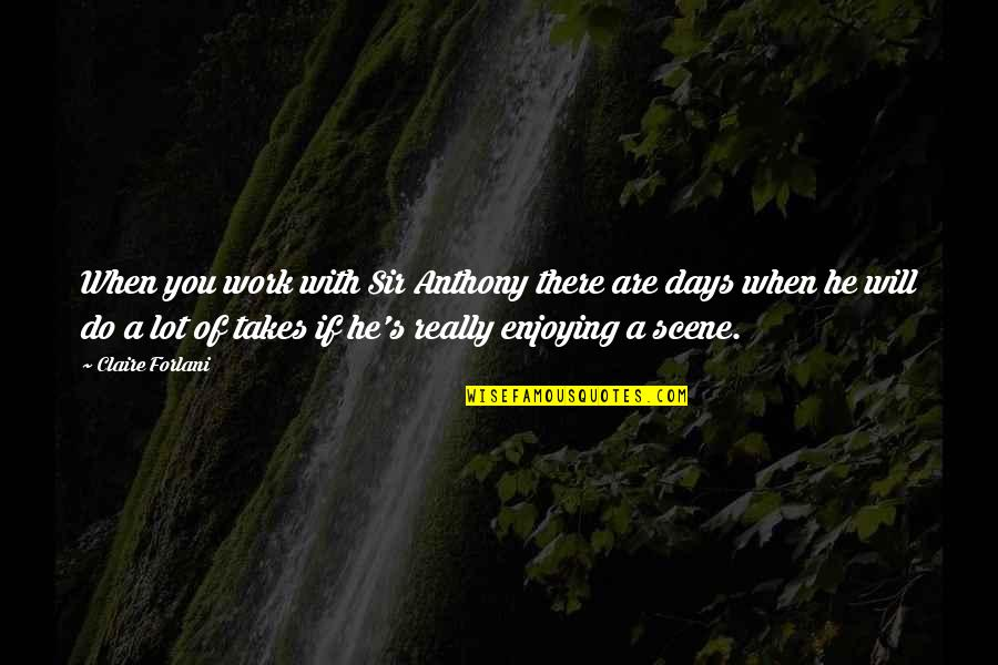 Enjoying Work Quotes By Claire Forlani: When you work with Sir Anthony there are