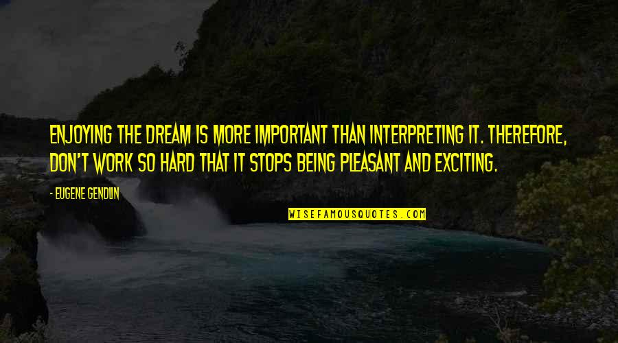 Enjoying Work Quotes By Eugene Gendlin: Enjoying the dream is more important than interpreting