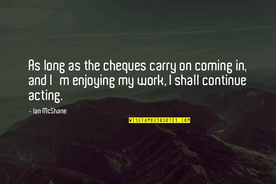 Enjoying Work Quotes By Ian McShane: As long as the cheques carry on coming