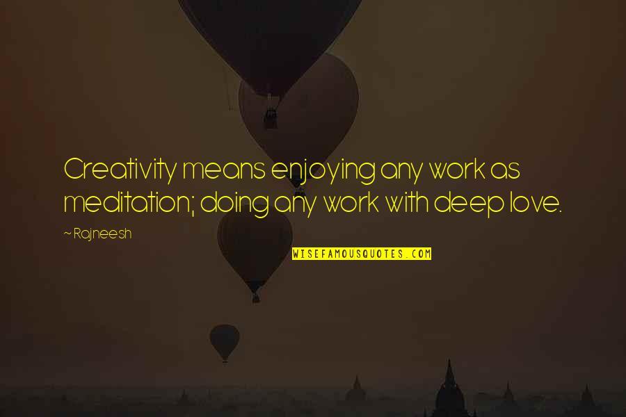 Enjoying Work Quotes By Rajneesh: Creativity means enjoying any work as meditation; doing