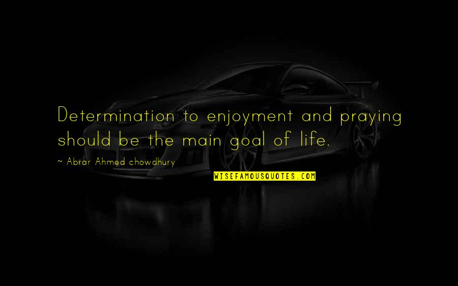Enjoyment Of Life Quotes By Abrar Ahmed Chowdhury: Determination to enjoyment and praying should be the