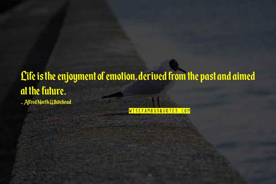 Enjoyment Of Life Quotes By Alfred North Whitehead: Life is the enjoyment of emotion, derived from