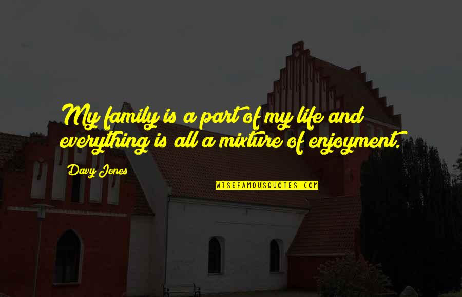 Enjoyment Of Life Quotes By Davy Jones: My family is a part of my life