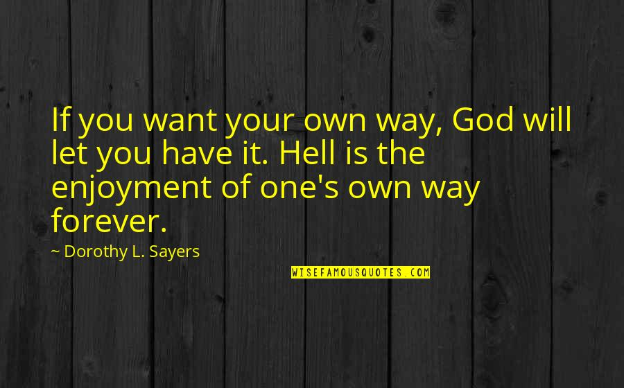 Enjoyment Of Life Quotes By Dorothy L. Sayers: If you want your own way, God will