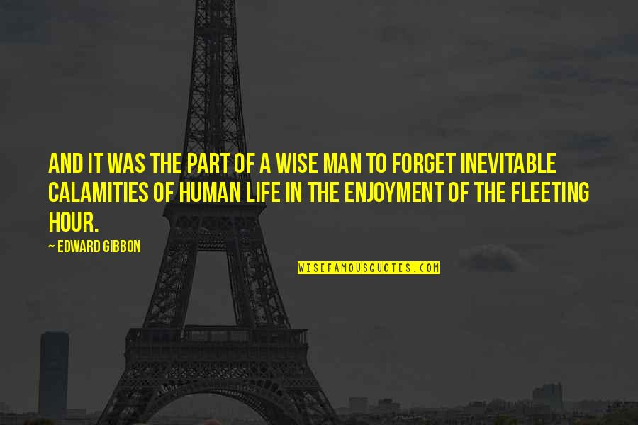Enjoyment Of Life Quotes By Edward Gibbon: And it was the part of a wise