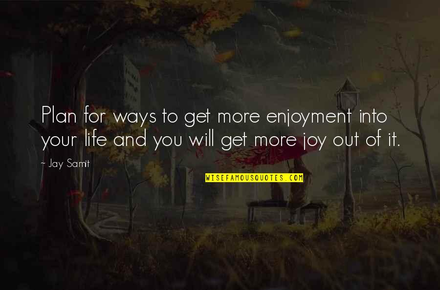 Enjoyment Of Life Quotes By Jay Samit: Plan for ways to get more enjoyment into