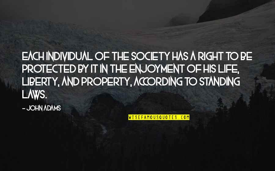Enjoyment Of Life Quotes By John Adams: Each individual of the society has a right