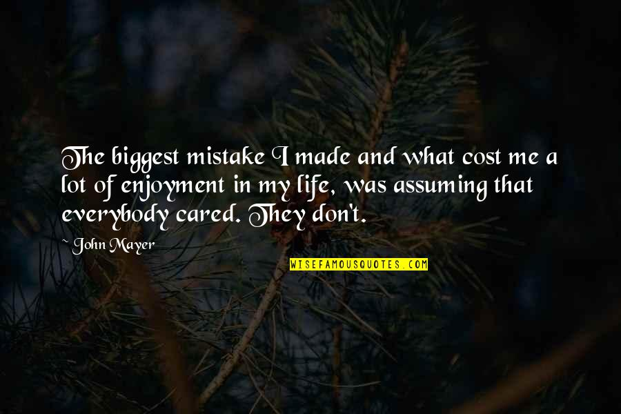 Enjoyment Of Life Quotes By John Mayer: The biggest mistake I made and what cost