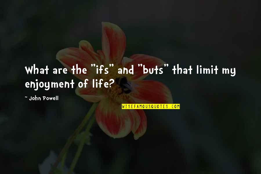 """Enjoyment Of Life Quotes By John Powell: What are the """"ifs"""" and """"buts"""" that limit"""