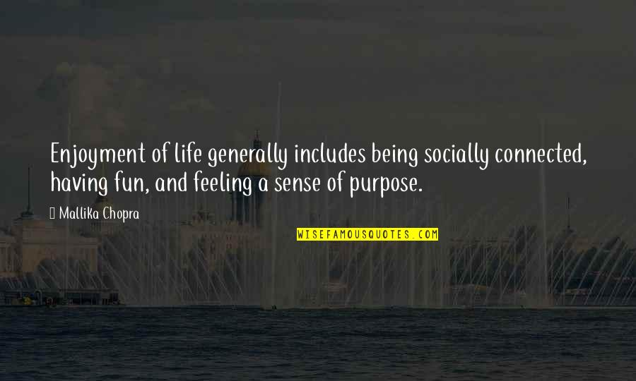 Enjoyment Of Life Quotes By Mallika Chopra: Enjoyment of life generally includes being socially connected,