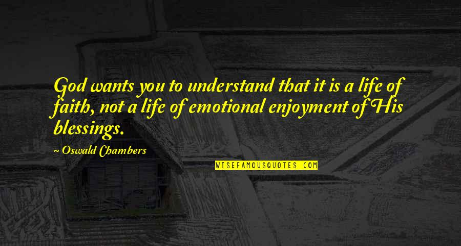 Enjoyment Of Life Quotes By Oswald Chambers: God wants you to understand that it is