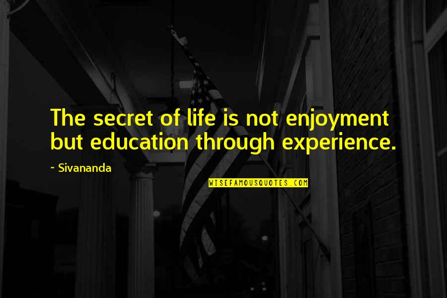 Enjoyment Of Life Quotes By Sivananda: The secret of life is not enjoyment but