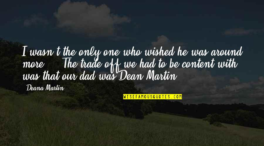 Enlightenment Buddha Quotes By Deana Martin: I wasn't the only one who wished he