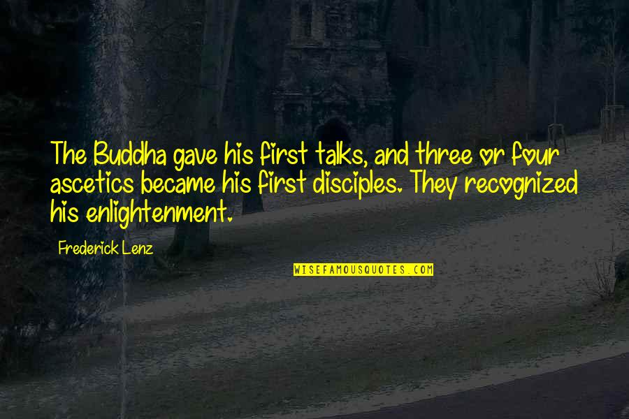 Enlightenment Buddha Quotes By Frederick Lenz: The Buddha gave his first talks, and three