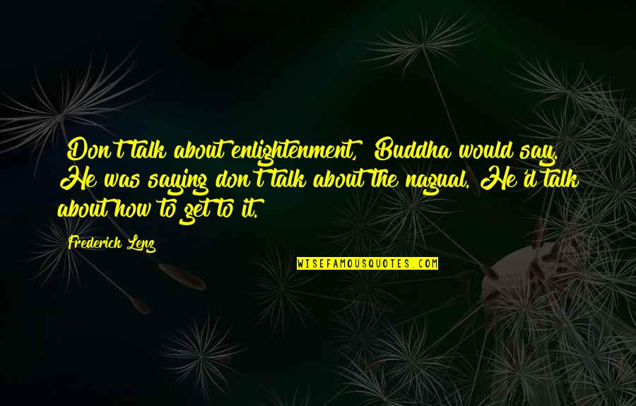 """Enlightenment Buddha Quotes By Frederick Lenz: """"Don't talk about enlightenment,"""" Buddha would say. He"""