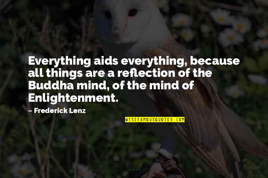 Enlightenment Buddha Quotes By Frederick Lenz: Everything aids everything, because all things are a
