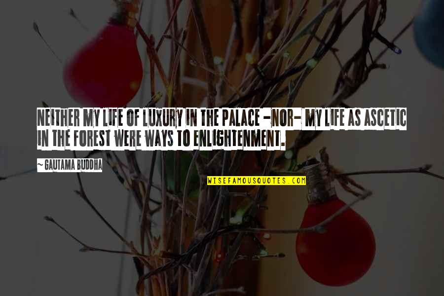 Enlightenment Buddha Quotes By Gautama Buddha: Neither my life of luxury in the palace