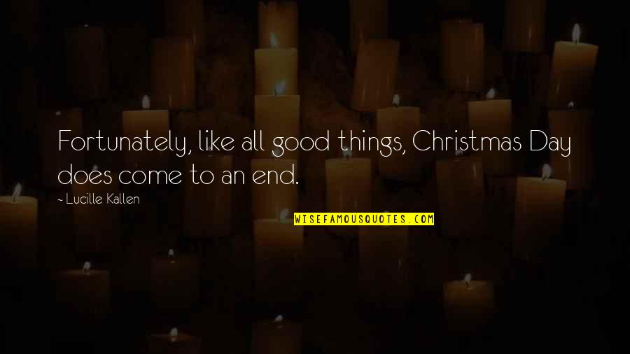 Enlightenment Buddha Quotes By Lucille Kallen: Fortunately, like all good things, Christmas Day does