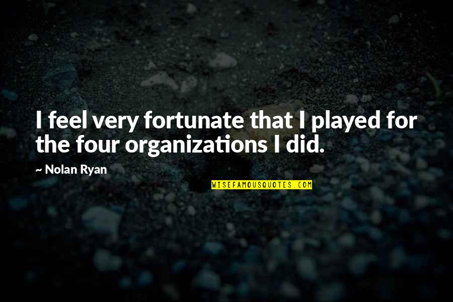 Enlightenment Buddha Quotes By Nolan Ryan: I feel very fortunate that I played for