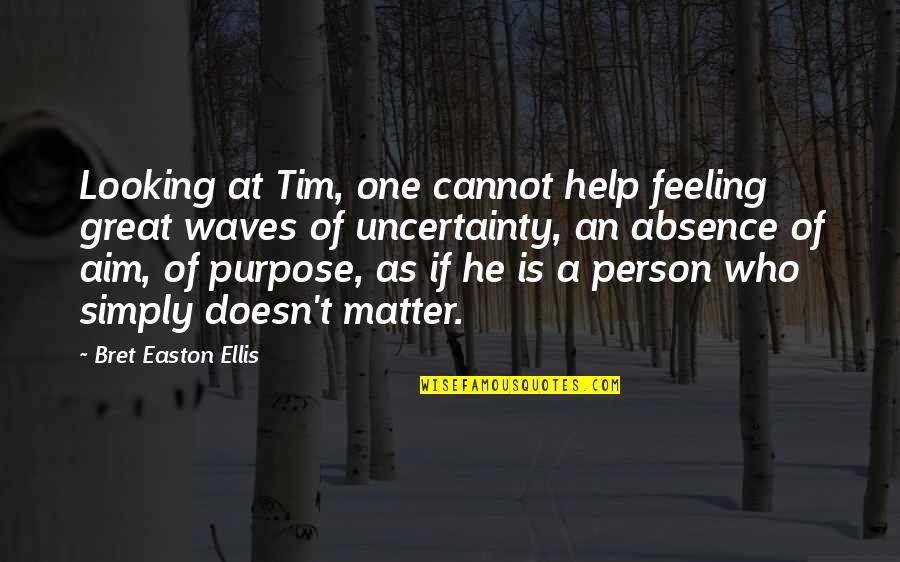 Ennui Quotes By Bret Easton Ellis: Looking at Tim, one cannot help feeling great
