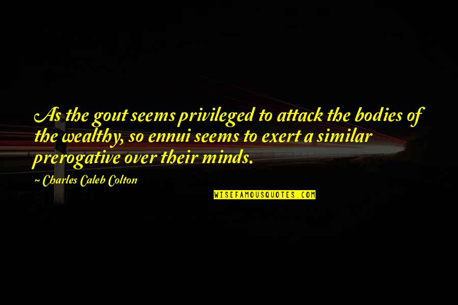 Ennui Quotes By Charles Caleb Colton: As the gout seems privileged to attack the