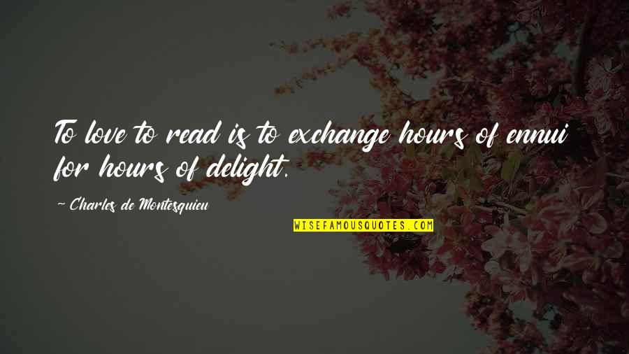 Ennui Quotes By Charles De Montesquieu: To love to read is to exchange hours