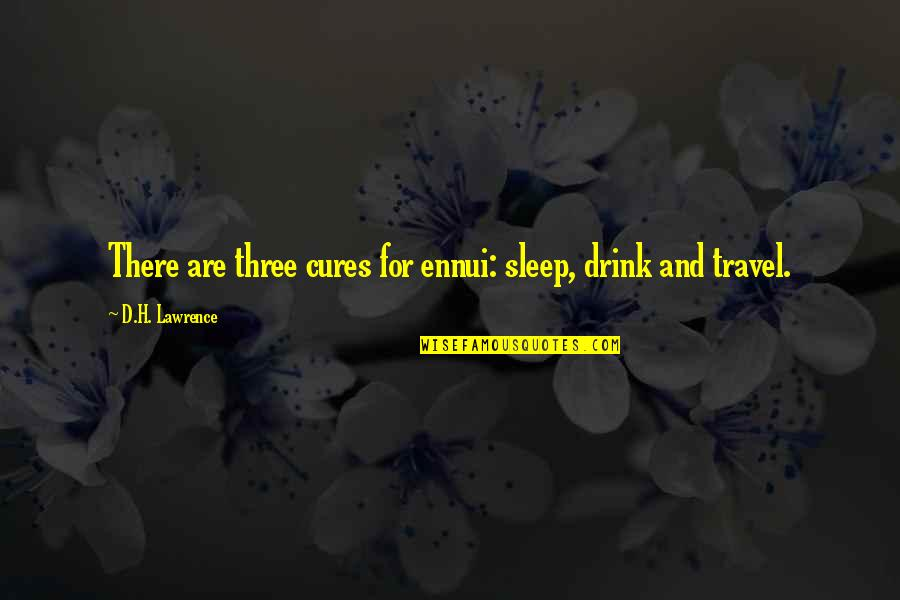 Ennui Quotes By D.H. Lawrence: There are three cures for ennui: sleep, drink