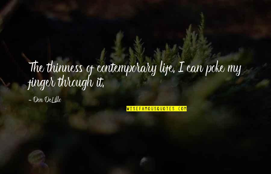 Ennui Quotes By Don DeLillo: The thinness of contemporary life. I can poke