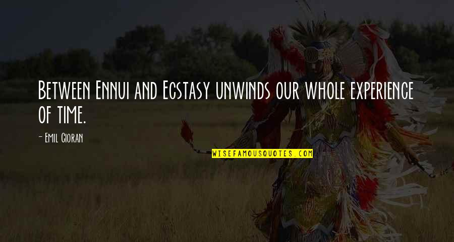 Ennui Quotes By Emil Cioran: Between Ennui and Ecstasy unwinds our whole experience