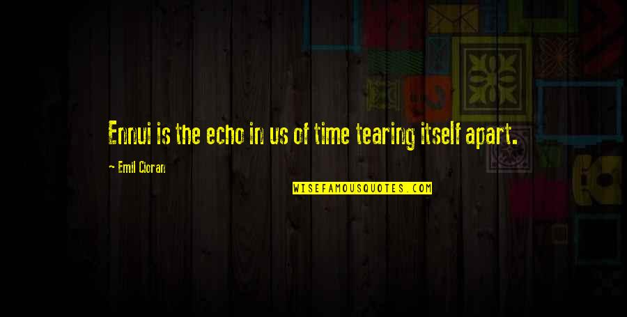 Ennui Quotes By Emil Cioran: Ennui is the echo in us of time