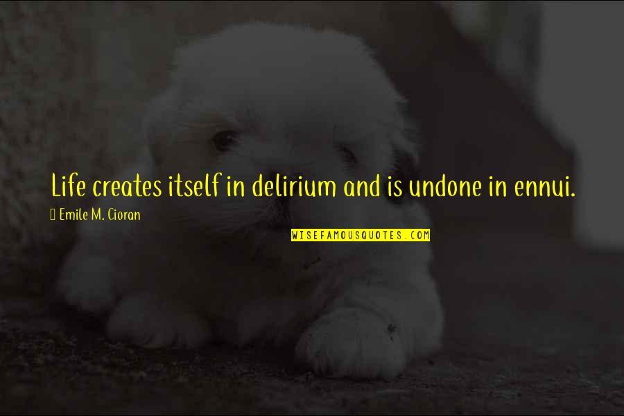 Ennui Quotes By Emile M. Cioran: Life creates itself in delirium and is undone