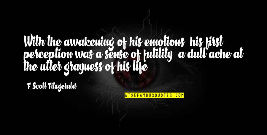 Ennui Quotes By F Scott Fitzgerald: With the awakening of his emotions, his first