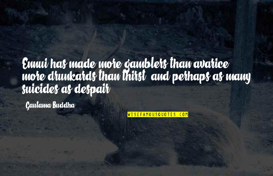 Ennui Quotes By Gautama Buddha: Ennui has made more gamblers than avarice, more