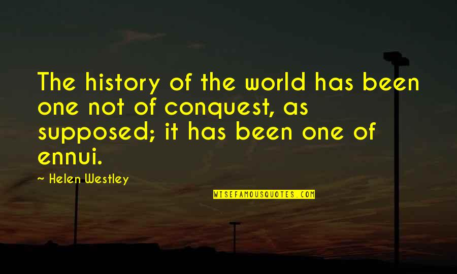 Ennui Quotes By Helen Westley: The history of the world has been one
