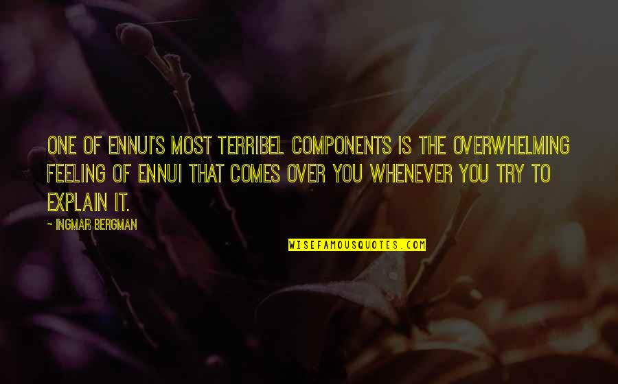 Ennui Quotes By Ingmar Bergman: One of ennui's most terribel components is the