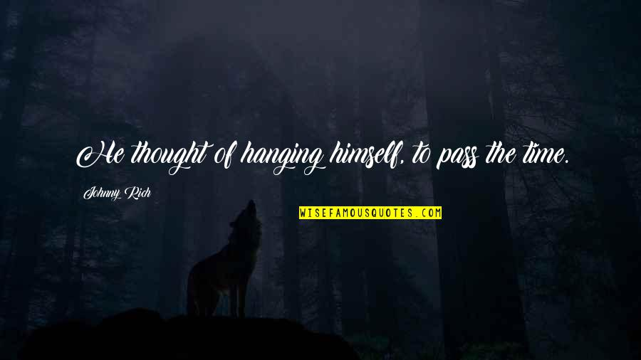 Ennui Quotes By Johnny Rich: He thought of hanging himself, to pass the