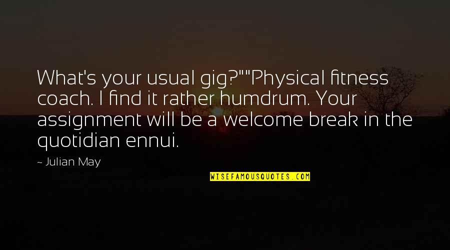 """Ennui Quotes By Julian May: What's your usual gig?""""""""Physical fitness coach. I find"""