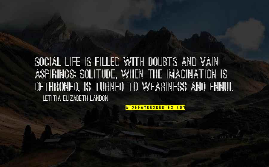 Ennui Quotes By Letitia Elizabeth Landon: Social life is filled with doubts and vain