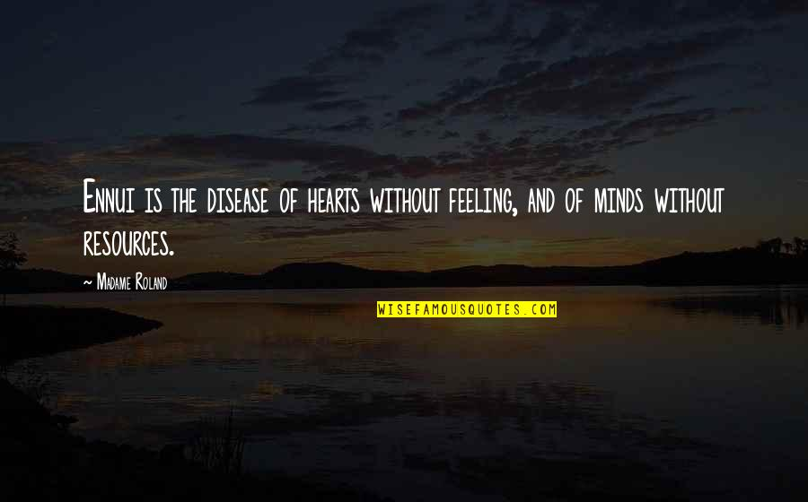 Ennui Quotes By Madame Roland: Ennui is the disease of hearts without feeling,
