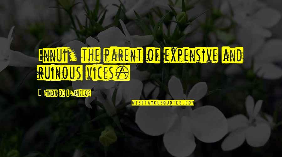 Ennui Quotes By Ninon De L'Enclos: Ennui, the parent of expensive and ruinous vices.