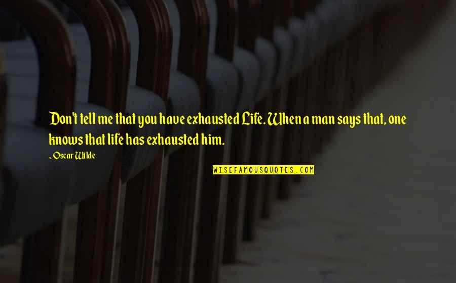 Ennui Quotes By Oscar Wilde: Don't tell me that you have exhausted Life.