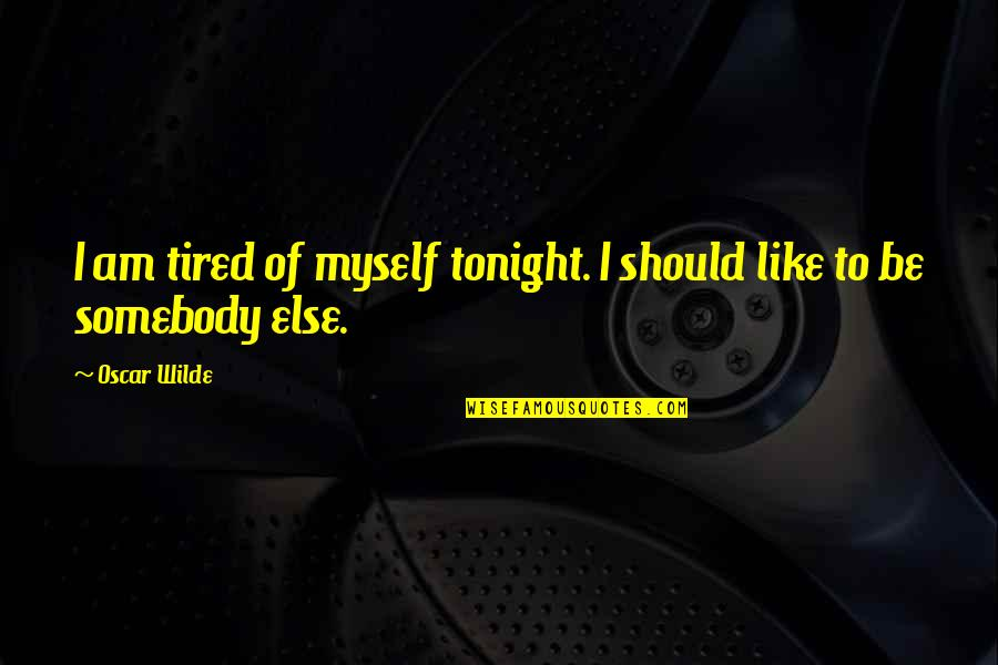 Ennui Quotes By Oscar Wilde: I am tired of myself tonight. I should